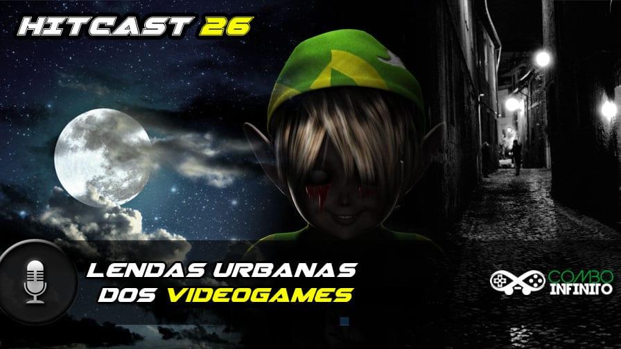 hitcast-26-lendas-urbanas-dos-videogames
